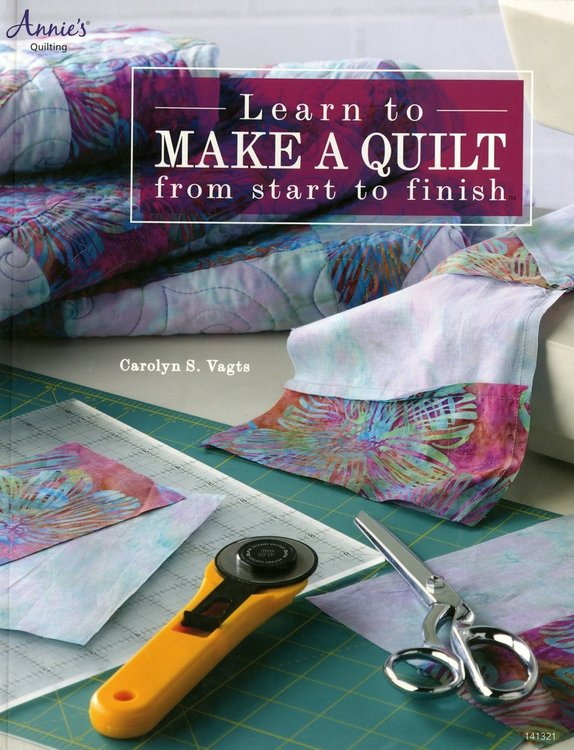 Learn to make a quilt from start to finish, Carolyn S. Vagts